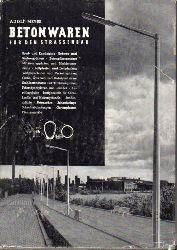 Meyer,Adolf  Betonwaren für den Straßenbau
