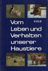 Kolb,E.  Vom Leben und Verhalten unserer Haustiere