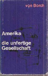 Borch,Herbert von  Amerika die unfertige Gesellschaft