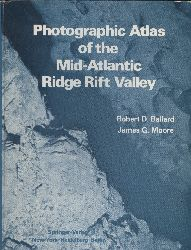Ballard,Robert D.+James G.Moore  Photographic Atlas Mid - Atlantic Ridge Rift Valley