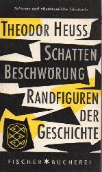 Heuss,Theodor  Schattenbeschwörung.Randfiguren der Geschichte