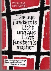 Holzapfel,Wilhelm  Die aus Finsternis Licht und aus Licht Finsternis machen