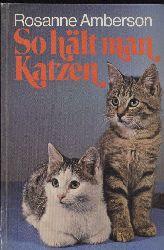 Amberson,Rosanne  So hält man Katzen