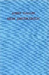 Wallner,Albert  Mein Amerikabuch (My U.S.-Notebook)