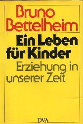 Bettelheim,Bruno  Ein Leben für Kinder