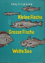 Kern,Karl Peter  Kleine Fische,grosse Fische,weite See