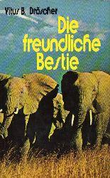 Dröscher,Vitus B.  Die freundliche Bestie