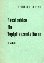 Loreng,Heinrich  Faustzahlen für Topfpflanzenkulturen mit Kulturanweisungen