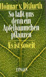 Ditfurth,Hoimar von  So laßt uns denn ein Apfelbäumchen pflanzen-Es ist soweit