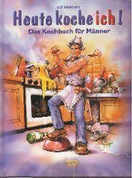 Matkowitz,H.P.  Heute koche ich !