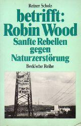 Scholz,Reiner  Betrifft:Robin Wood.Sanfte Rebellen gegen Naturzerstörung