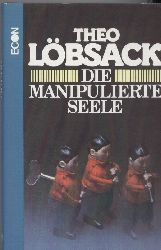 Löbsack,Theo  Die manipulierte Seele