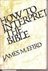 Efird,James M.  How to Interpret the Bible