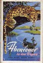 Parry,Hans-Heinz  Abenteuer in den Tropen