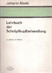 Abele,Johann  Lehrbuch der Schröüfkopfbehandlung