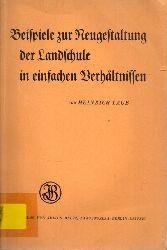 Laue,Heinrich  Beispiele zur Neugestaltung der Landschule in einfachen Verhältnissen