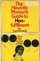 Kennedy, Joy  The Neurotic Woman`s Guide to Nonfulfillment