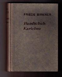 """Birkner , Friede  ( Tochter von Hedwig Courths - Mahler ! )  ( Courths-Mahler  )  """" Handschuh - Karlchen """""""