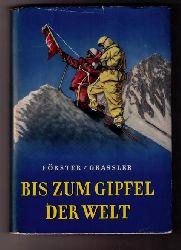 Förster, Hans Albert  - Grssler, Franz   Bis zum Gipfel der  Welt