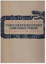 Krieckeberg , Walter -  Karfeld,Kurt Peter    Versunkene Kulturen - Lebendige Völker - Inka  Maya und Azteken
