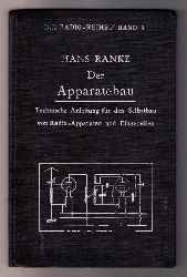 Ranke , Hans   Der Apparatebau - Technische Anleitung für den Selbstbau von Radio - Apparaten und Einzelteilen