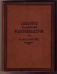 Krüche, Dr. med. Arno    Lehrbuch der praktischen Wasserheilkunde