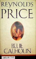 Price, Reynolds:  Blue Calhoun.