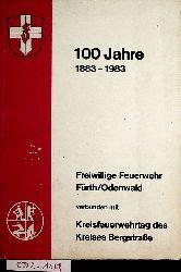 FÜRTH- 100 [Hundert] Jahre Freiwillige Feuerwehr Fürth, Odenwald : 1883 - 1983 / [verantw. für d. Inh.: Freiwillige Feuerwehr Fürth]