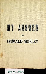 Mosley, Oswald:  My Answer.