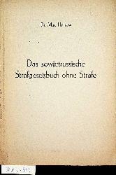 Horrow, Max:  Das sowjetrussische Strafgesetzbuch ohne Strafe : Grundgedanken zum Ugolovnyj Kodex der russischen sozialistischen föderativen Sowjetrepublik (RSFSR) vom 22. November 1926