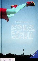 Kasch, Petra:  Bye-bye, Berlin.