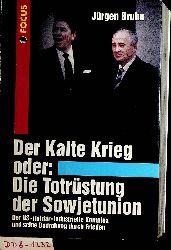 Bruhn, Jürgen:  Der kalte Krieg oder: Die Totrüstung der Sowjetunion : der US-militär-industrielle Komplex und seine Bedrohung durch Frieden