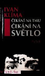 Klíma, Ivan:  Cekání na tmu, cekání na svetlo : román.