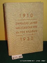 1910 - 1930 : zwanzig Jahre Weltgeschichte in 700 Bildern / [das Bildmaterial wurde von Sándor Márai und László Dormándi ges. und zsgest.]. Mit einer Einl. von Friedrich Sieburg [Zwanzig Jahre Weltgeschichte]