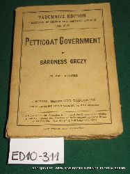 Orczy, Baroness [Orczy, Emmuska]:  Petticoat government. (= Tauchnitz edition, vol. 4237)