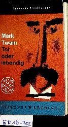 Twain, Mark:  (d.i. Samuel Langhorne Clemens)  Tot oder lebendig.