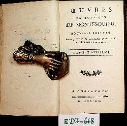 Montesquieu, Charles Louis de Secondat de:  Oeuvres de Monsieur de Motesquieu. Nouvelle Edition. Revue, corrigee & augmentee de plusieurs Pieces qui n