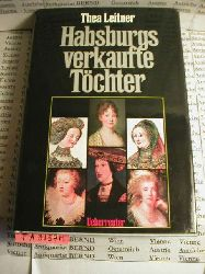 Leitner, Thea:  Habsburgs verkaufte Töchter.
