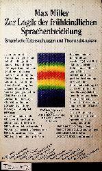 Miller, Max:  Zur Logik der frühkindlichen Sprachentwicklung : empirische Untersuchungen und Theoriediskussion