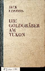 London, Jack [d.i. John Griffith London]:  Goldgräber am Yukon.[Nach der Übers. von Erwin Magnus für die Jugend bearb.]