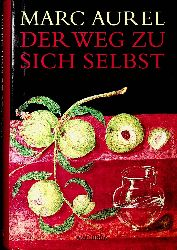 Mark Aurel <Römisches Reich, Kaiser> [121-180]:  Der Weg zu sich selbst.