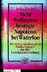 Karlen, Arno:  Nicht Wellington besiegte Napoleon bei Waterloo. Die revolutionierenden Entdeckungen der Bio-Geschichtsforschung
