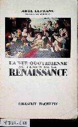 Lefranc, Abel:  La vie quotidienne au temps de la Renaissance.