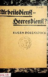 Rosenstock-Huessy, Eugen:  Arbeitsdienst - Heeresdienst?
