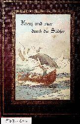 Bullen, Frank T. ; Feinberg, A. ; Fuchs, A.:  Kreuz und quer durch die Südsee : Segelfahrten u. Walfischjagden ; Erlebnisse Frank T. Bullen. Von ihm selbst erzählt. Aus dem Engl. übers. u. bearb. v. A. Feinberg ; A. Fuchs. Mit Orig.-Ill. von A. Bersa