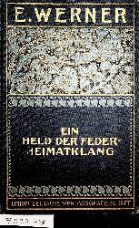 Werner, E.:  Ein Held der Feder Heimatklang. (=E. Werners gesammelte Romane und Novellen. Illustrierte Ausgabe, 6 Bd. )
