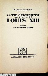Magne, Emile:  La vie quotidienne au temps de Louis XIII. D