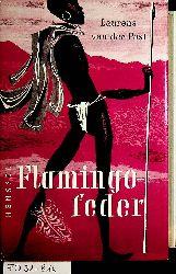 Post, Laurens van der:  Flamingofeder. Roman