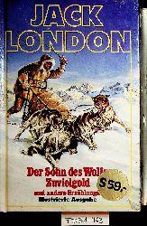 London, Jack [d.i. John Griffith London]:  Der Sohn des Wolfs, Zuvielgold und andere Erzählungen.