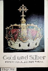 Gold und Silber Kunstschätze aus Tirol [Katalog] Hofburg Innsbruck